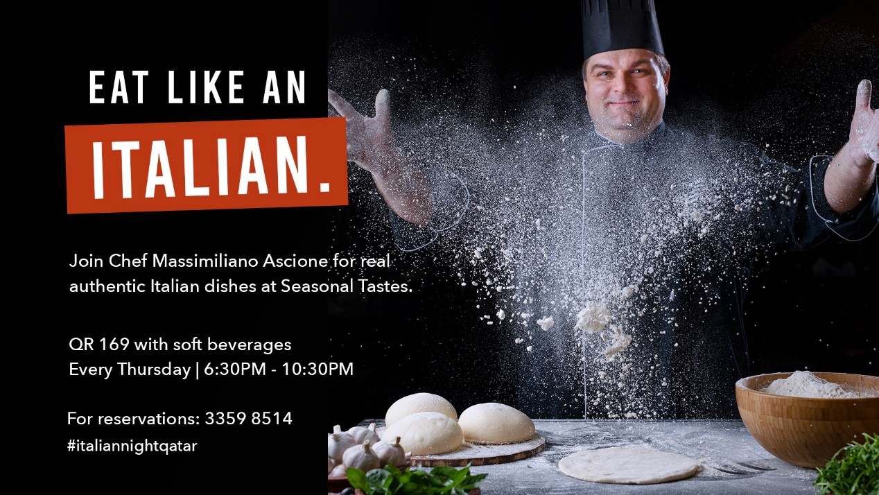 """May be an image of 1 person, food and text that says """"EAT LIKE AN ITALIAN. Join Chef Massimiliano Ascione for real authentic Italian dishes at Seasonal Tastes. QR 169 with soft beverages Every Thursday 6:30PM -10:30PM For reservations: 3359 8514 #italiannightqatar"""""""